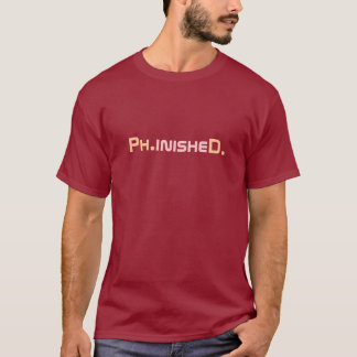 Camiseta graduada de Phinished PhD