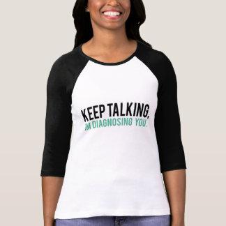 Camiseta Guarde el hablar, yo le están diagnosticando humor