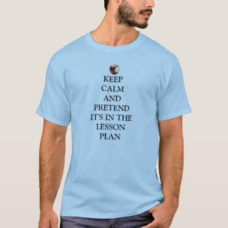Camiseta Guarde la calma, finja en plan de lección