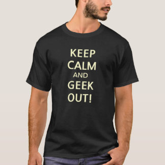 Camiseta ¡Guarde la calma y al friki hacia fuera!