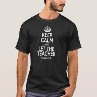 Camiseta Guarde la calma y deje al profesor manejarla