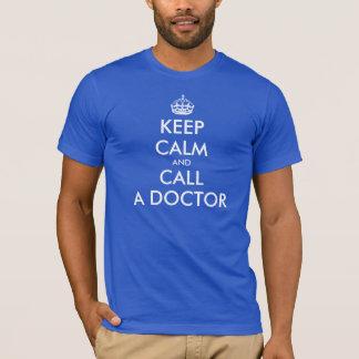 Camiseta Guarde la calma y llame a un doctor que los |