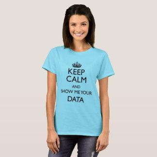 Camiseta Guarde la calma y muéstreme sus datos