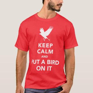 Camiseta Guarde la calma y ponga un pájaro en él