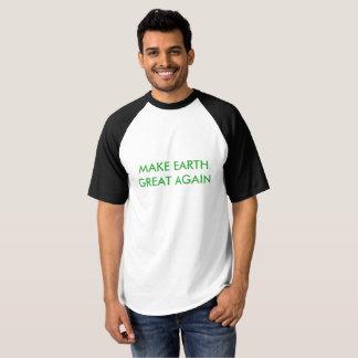 Camiseta ¡Haga la tierra grande (y el verde) otra vez!