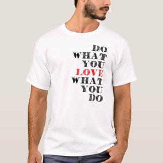 Camiseta Haga lo que usted ama lo que usted lo hace