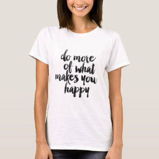 Camiseta Haga más de qué le hace feliz