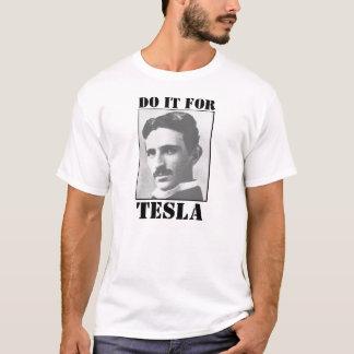 Camiseta ¡Hágalo para el tesla!