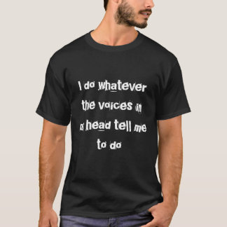 Camiseta Hago lo que me dicen las voces en mi cabeza hacer