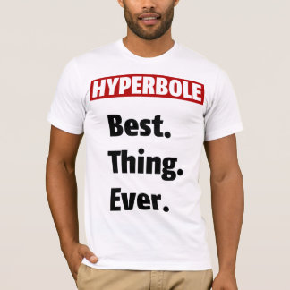 Camiseta Hipérbole mejor. Cosa. Nunca