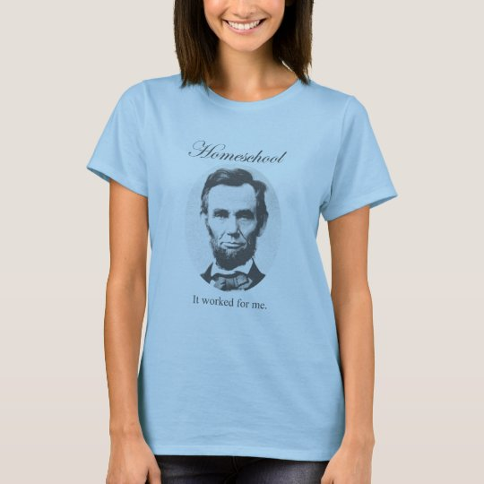 Camiseta Homeschool: Trabajó para mí - a Abraham Lincoln