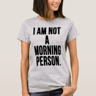 Camiseta I Am Not a Morning Person