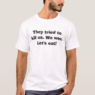 Camiseta Intentaron matarnos. Ganamos. ¡Comamos!