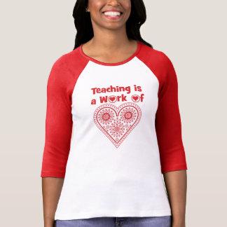 Camiseta La enseñanza es un trabajo del _del grado del amor