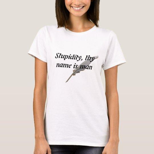 Camiseta La estupidez, thy nombre es hombre