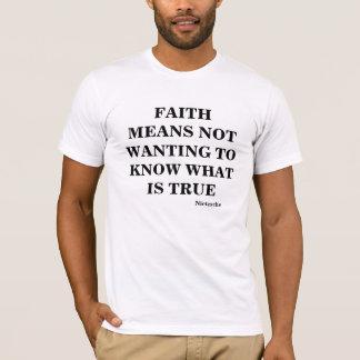 Camiseta La fe significa el deseo saber cuál es verdad