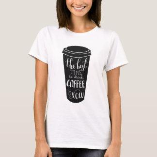 Camiseta La mejor época de beber el café ahora está