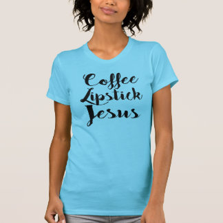 Camiseta Lápiz labial Jesús del café - 3 cosas que cada