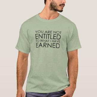 Camiseta Le no dan derecho a lo que he ganado