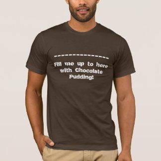 Camiseta Lléneme hasta aquí del pudín de chocolate