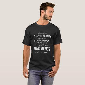 Camiseta Llevado demasiado tarde explorar la tierra