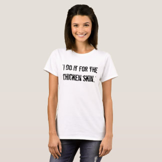 """Camiseta """"Lo hago para la piel del pollo. """"camiseta"""