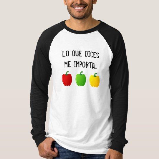Camiseta Lo Que Dices Me Importa Tres Pimientos - Hombre.