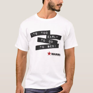 Camiseta MARRS - ¡Es demasiado temprano irse a la cama!