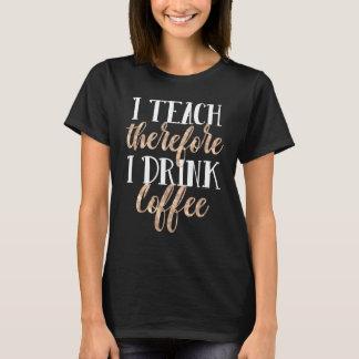 Camiseta Me enseño por lo tanto bebo el café profesor