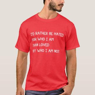Camiseta Me odiarían bastante para quién soy que amado no