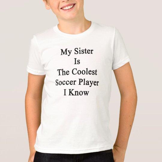 Camiseta Mi hermana es el jugador de fútbol más fresco que
