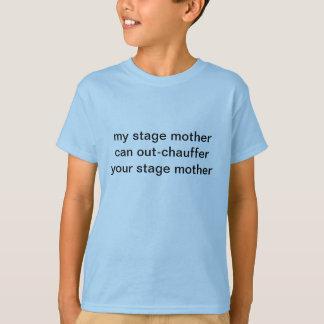 Camiseta Mi madre de la etapa puede Out-Chauffer su madre