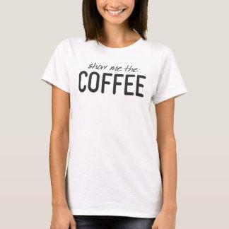 Camiseta Muéstreme el café impresión divertida
