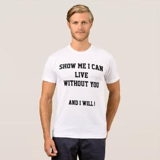Camiseta Muéstreme que puedo vivir sin usted y lo voy a