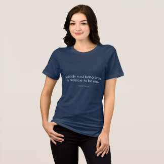 Camiseta Nadie dijo que siendo valiente es suponen para ser