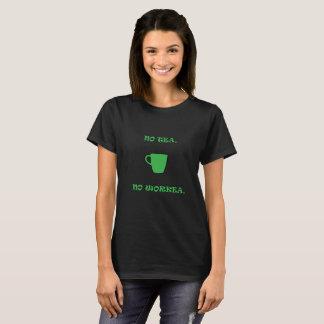 Camiseta Ningún té verde, ningún Workea.