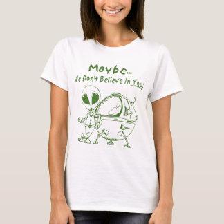 Camiseta ¡No creemos quizá en usted!