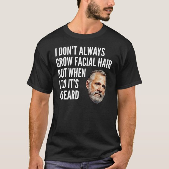 Camiseta No crezco siempre el pelo facial