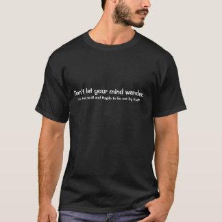 Camiseta No deje su mente vagar