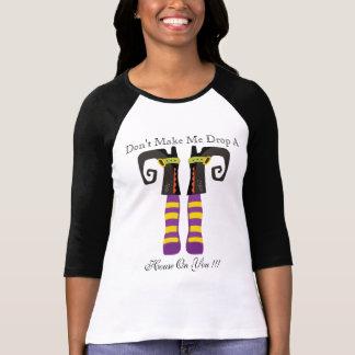 Camiseta No haga que cae una casa en usted WomensTshirt
