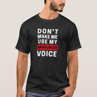 Camiseta No haga que utiliza mi voz del anunciador
