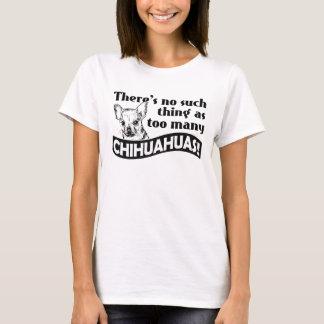 Camiseta ¡No hay cosa tal como demasiadas CHIHUAHUAS!