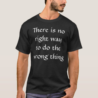 Camiseta No hay manera correcta de hacer la cosa incorrecta