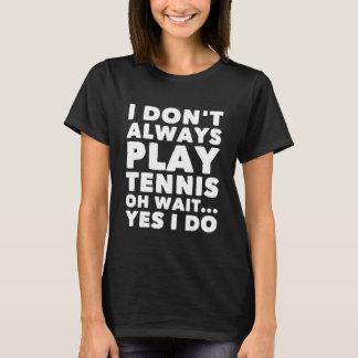 Camiseta No juego siempre espera del tenis oh que lo hago