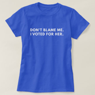 Camiseta No me culpe que voté por ella (el Anti-Triunfo)