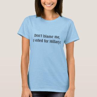 Camiseta ¡No me culpe, yo votó por Hillary!