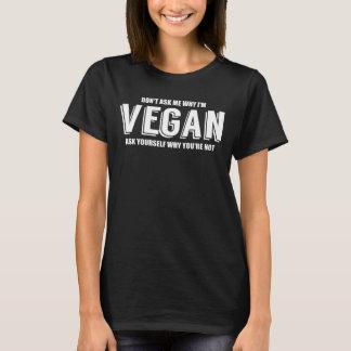 Camiseta No me pregunte porqué soy un vegano
