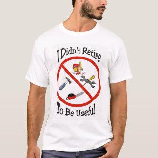 Camiseta No me retiré para ser útil