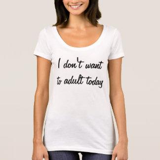 Camiseta No quiero al adulto hoy