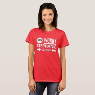 Camiseta No se preocupe a Stephanie está aquí